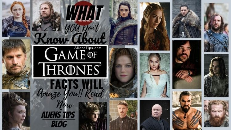 What You don't Know about game of thrones Facts will amaze you Must See!!-Aliens Tips