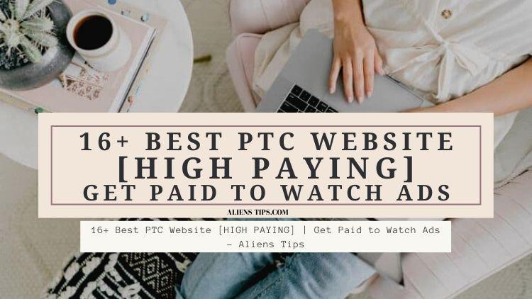 16+ Best PTC Website [HIGH PAYING] _ Get Paid to Watch Ads. - Aliens Tips