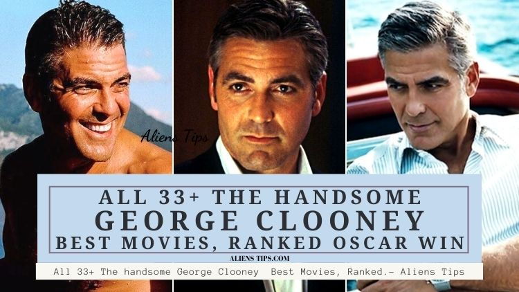 All 33+ The handsome George Clooney Best Movies, George CLOONEY Romantic Movies list Ranked, George Clooney OSCAR Movies - Aliens Tips