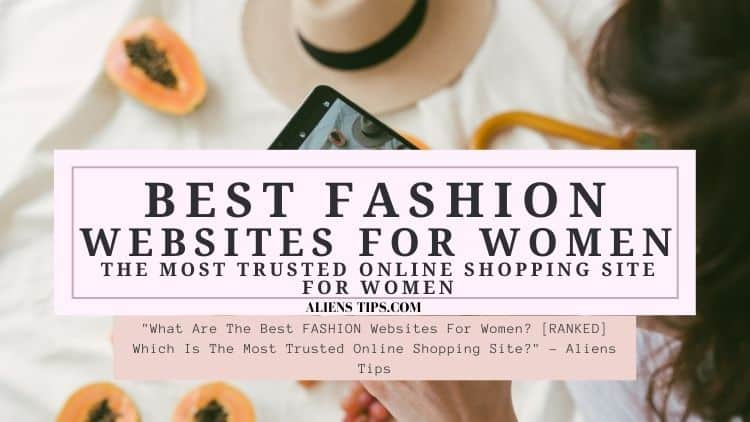 """""""What Are The Best FASHION Websites For Women? [RANKED] Which Is The Most Trusted Online Shopping Site?"""" - Aliens Tips"""