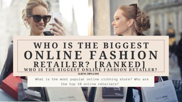 Who Is The Biggest Online FASHION Retailer_ [RANKED] Aliens Tips Blog - Aliens Tips