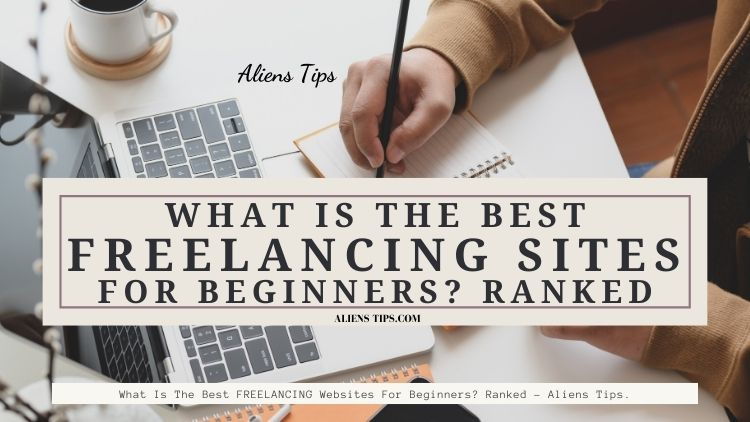 What Is The Best FREELANCING Websites For Beginners_ Ranked - Aliens Tips.