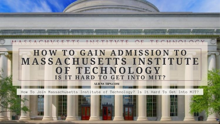 How To Join Massachusetts Institute of Technology? Is It Hard To Get Into MIT?