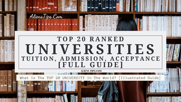 TOP 20 Global Universities: Tuition, Admission, Acceptance [Full Guide] - AliensTips.com.