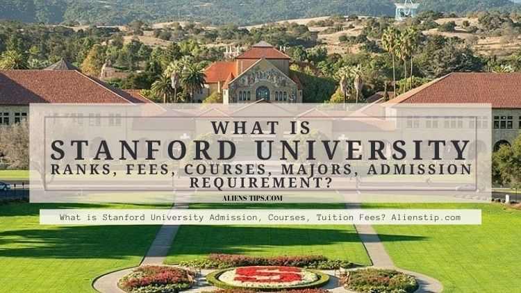 What Is Stanford University Rankings, Tuition, Acceptance Rate?, Tuition, Admission, Acceptance Rate? Alienstip.com
