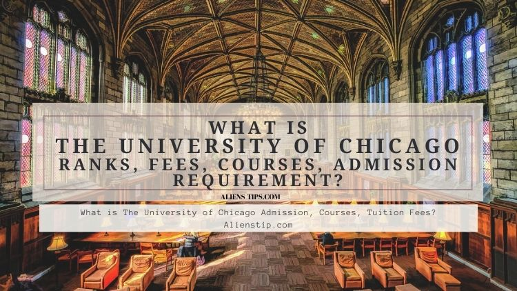 What is The University of Chicago Admission, Courses, Tuition Fees? Alienstip.com