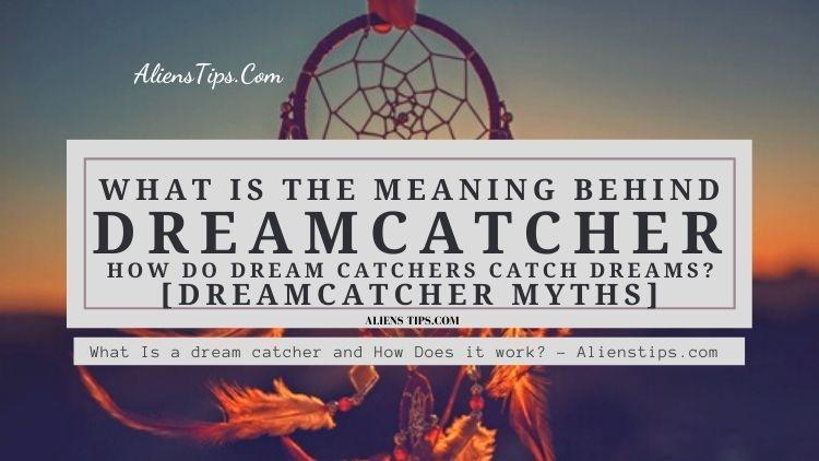 What Is a dream catcher and How Does it work - Alienstips.com How do dream catchers catch dreams what is the meaning behind a dream catcher