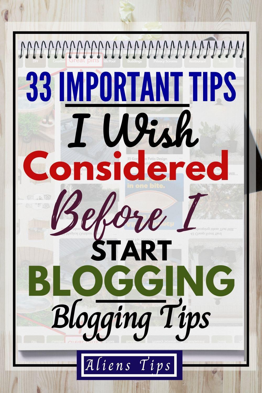 33 Important Tips I Wish Considered Before I Start Blogging Aliens Tips