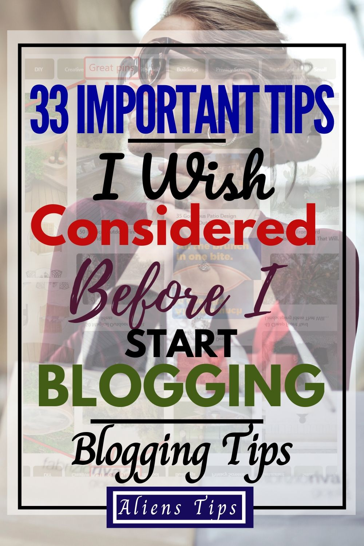 33 Important Tips I Wish Considered Before I Start Blogging_Aliens Tips_Alienstips.com